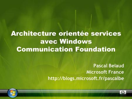 Architecture orientée services avec Windows Communication Foundation Pascal Belaud Microsoft France
