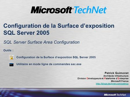 Configuration de la Surface dexposition SQL Server 2005 SQL Server Surface Area Configuration Outils : Configuration de la Surface dexposition SQL Server.