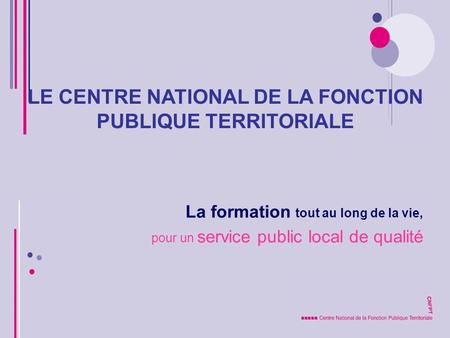 LE CENTRE NATIONAL DE LA FONCTION PUBLIQUE TERRITORIALE