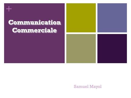+ Communication Commerciale Samuel Mayol 1 + 2 La communication.
