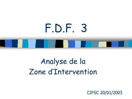 F.D.F. 3 Analyse de la Zone dIntervention CIFSC 20/01/2003.