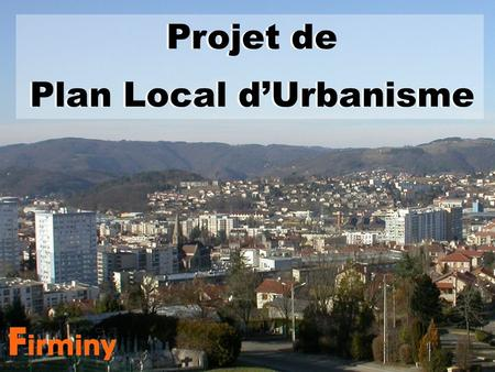 Projet de Plan Local dUrbanisme Projet de Plan Local dUrbanisme.