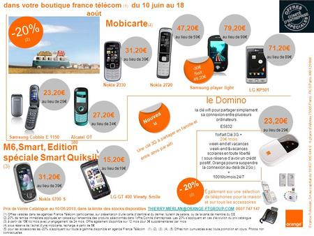 - 20% (2) Samsung Cobble E 1150Alcatel OT 380 Nokia 2330Nokia 2720 Samsung player light Mobicarte (4) LG GT 400 Viewty Smile Nokia 6700 S 23,20 au lieu.