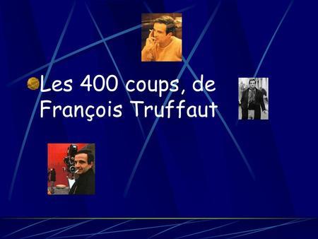 Fran ois truffaut ppt t l charger - Les 400 coups de francois truffaut ...