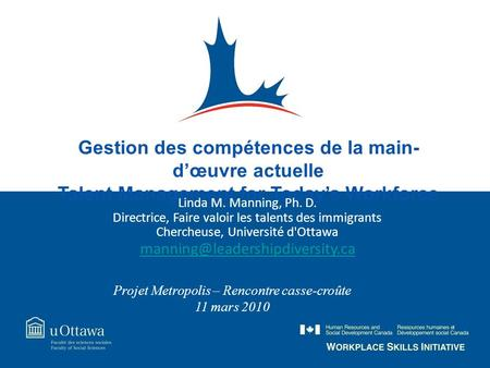 Gestion des compétences de la main- dœuvre actuelle Talent Management for Todays Workforce Linda M. Manning, Ph. D. Directrice, Faire valoir les talents.
