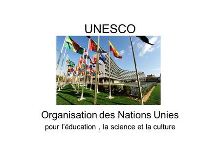 UNESCO Organisation des Nations Unies pour léducation, la science et la culture.