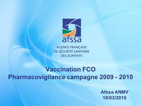 Vaccination FCO Pharmacovigilance campagne 2009 - 2010 Afssa ANMV 18/03/2010.