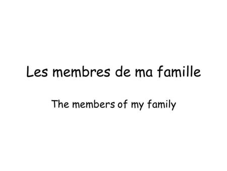 Les membres de ma famille The members of my family.