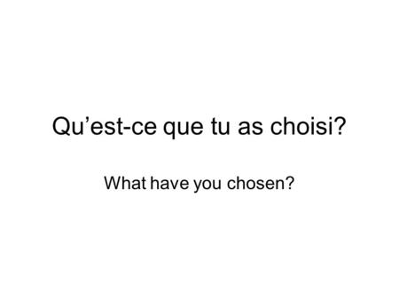 Quest-ce que tu as choisi? What have you chosen?.