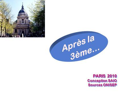 PARIS 2010 Conception SAIO Sources ONISEP PARIS 2010 Conception SAIO Sources ONISEP Après la 3ème…