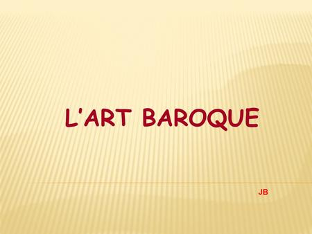 L'ART BAROQUE JB.
