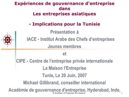 © Academy of Corporate Governance 1 Présentation à IACE - Institut Arabe des Chefs dentreprises Jeunes membres et CIPE - Centre de lentreprise privée internationale.