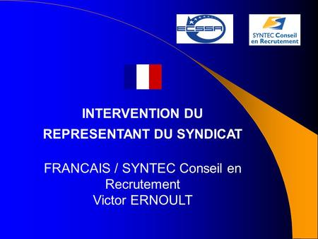 INTERVENTION DU REPRESENTANT DU SYNDICAT FRANCAIS / SYNTEC Conseil en Recrutement Victor ERNOULT.