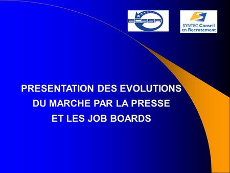 PRESENTATION DES EVOLUTIONS DU MARCHE PAR LA PRESSE ET LES JOB BOARDS.