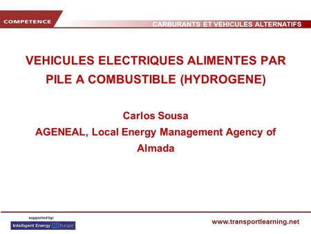 VEHICULES ELECTRIQUES ALIMENTES PAR PILE A COMBUSTIBLE (HYDROGENE) Carlos Sousa AGENEAL, Local Energy Management Agency of Almada.