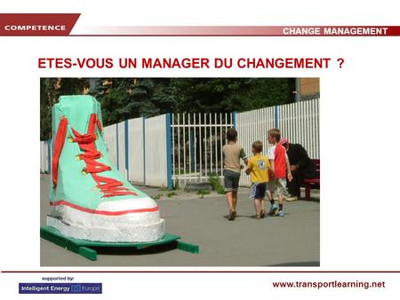 CHANGE MANAGEMENT www.transportlearning.net ETES-VOUS UN MANAGER DU CHANGEMENT ?