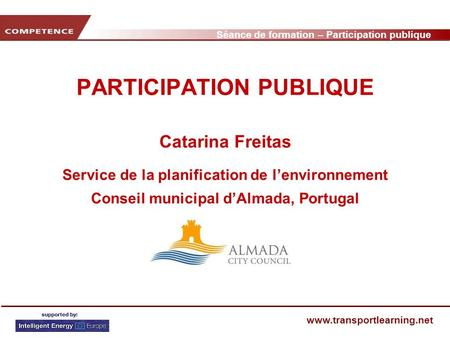 Séance de formation – Participation publique www.transportlearning.net PARTICIPATION PUBLIQUE Catarina Freitas Service de la planification de lenvironnement.