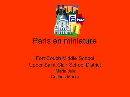 Paris en miniature Fort Couch Middle School Upper Saint Clair School District Maria Jula Cephus Moore.
