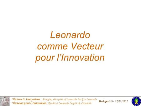 Vectors to Innovation : Bringing the spirit of Leonardo back to Leonardo Vecteurs pour lInnovation : Rendre à Leonardo lesprit de Leonardo Budapest 24.
