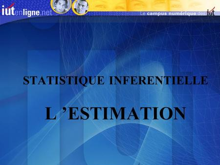STATISTIQUE INFERENTIELLE L 'ESTIMATION
