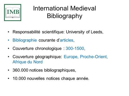 International Medieval Bibliography Responsabilité scientifique: University of Leeds, Bibliographie courante darticles, Couverture chronologique : 300-1500,