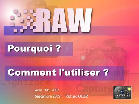 Pourquoi ? Comment l'utiliser ? Avril - Mai 2007 Septembre 2009 Richard OLIER Rev 1.10.
