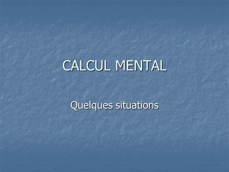 CALCUL MENTAL Quelques situations.