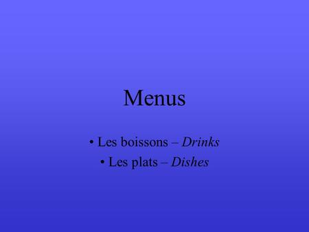 Menus Les boissons – Drinks Les plats – Dishes Les boissons The next two slides will give you the main drinks (boissons) you can find on a menu. 1/Try.