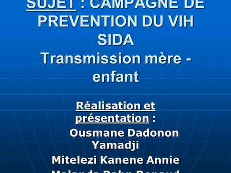 SUJET : CAMPAGNE DE PREVENTION DU VIH SIDA Transmission mère -enfant