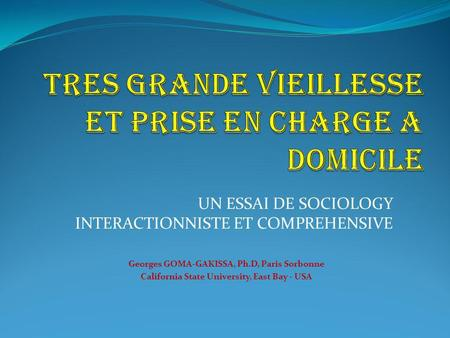 UN ESSAI DE SOCIOLOGY INTERACTIONNISTE ET COMPREHENSIVE Georges GOMA-GAKISSA, Ph.D, Paris Sorbonne California State University, East Bay - USA.