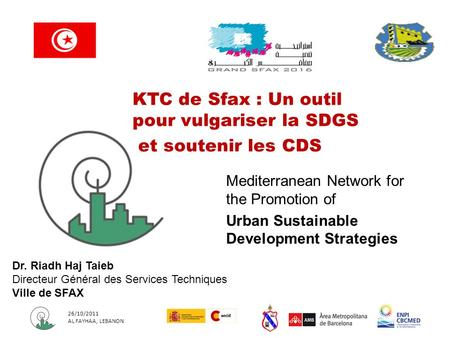 26/10/2011 AL FAYHAA, LEBANON Mediterranean Network for the Promotion of Urban Sustainable Development Strategies KTC de Sfax : Un outil pour vulgariser.