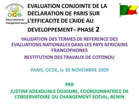 EVALUATION CONJOINTE DE LA DECLARATION DE PARIS SUR LEFFICACITE DE LAIDE AU DEVELOPPEMENT– PHASE 2 VALIDATION DES TERMES DE REFERENCE DES EVALUATIONS NATIONALES.