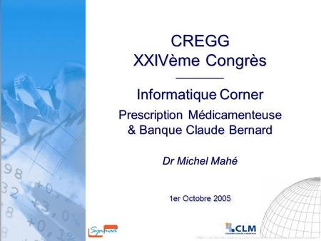 CEGEDIM LOGICIELS MEDICAUX © copyright 2004 – this document should not distributed without CEGEDIM authorisation CREGG XXIVème Congrès ___________ Informatique.