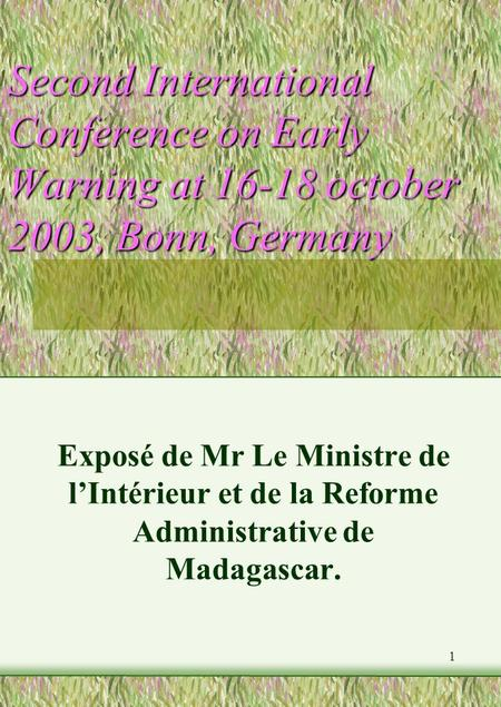 1 Second International Conference on Early Warning at 16-18 october 2003, Bonn, Germany Exposé de Mr Le Ministre de lIntérieur et de la Reforme Administrative.