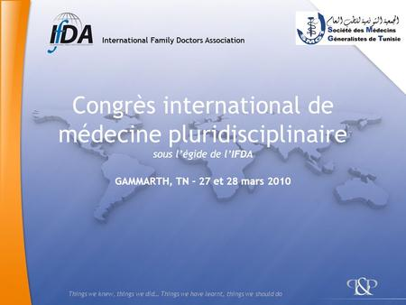 Things we knew, things we did… Things we have learnt, things we should do Congrès international de médecine pluridisciplinaire sous légide de lIFDA GAMMARTH,