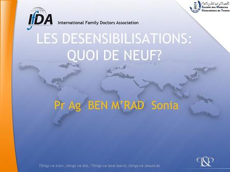 Things we knew, things we did… Things we have learnt, things we should do LES DESENSIBILISATIONS: QUOI DE NEUF? Pr Ag BEN MRAD Sonia.