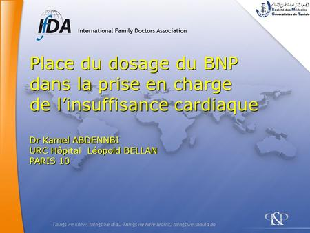 Things we knew, things we did… Things we have learnt, things we should do Place du dosage du BNP dans la prise en charge de linsuffisance cardiaque Dr.