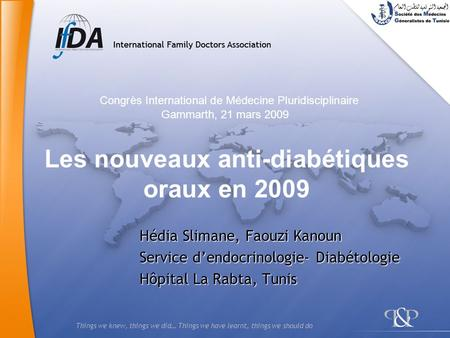Things we knew, things we did… Things we have learnt, things we should do Hédia Slimane, Faouzi Kanoun Service dendocrinologie- Diabétologie Hôpital La.
