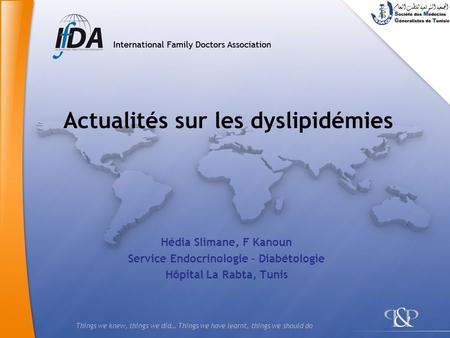 Things we knew, things we did… Things we have learnt, things we should do Actualités sur les dyslipidémies Hédia Slimane, F Kanoun Service Endocrinologie.