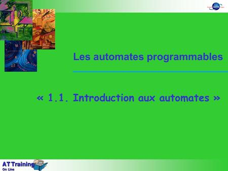 « 1.1. Introduction aux automates » Les automates programmables A T Training On Line.
