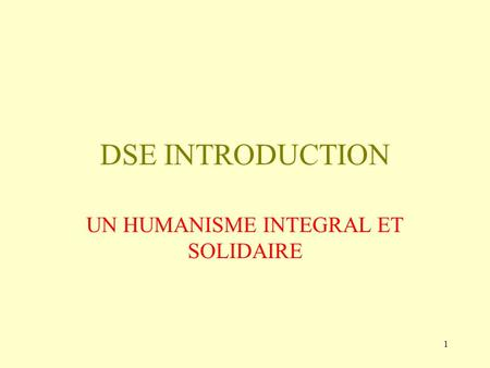 1 DSE INTRODUCTION UN HUMANISME INTEGRAL ET SOLIDAIRE.
