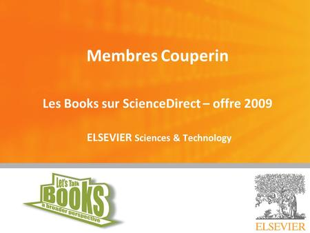 Membres Couperin Les Books sur ScienceDirect – offre 2009 ELSEVIER Sciences & Technology 9 juin 2009.