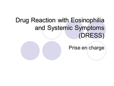 Drug Reaction with Eosinophilia and Systemic Symptoms (DRESS) Prise en charge.