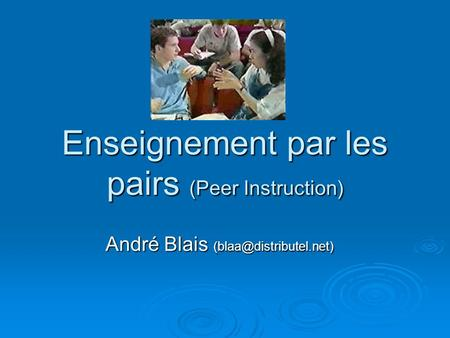 Enseignement par les pairs (Peer Instruction) André Blais