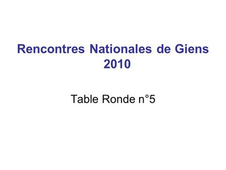 Rencontres Nationales de Giens 2010 Table Ronde n°5.
