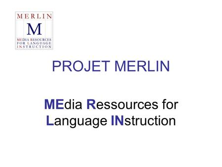 PROJET MERLIN MEdia Ressources for Language INstruction.