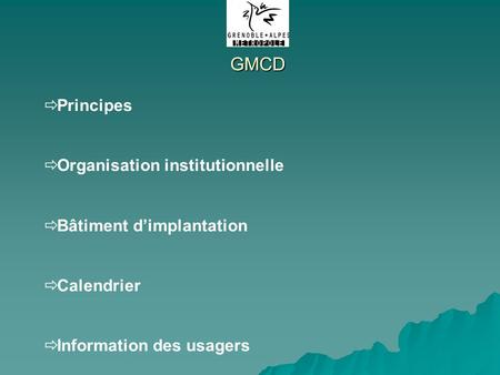Principes Organisation institutionnelle Bâtiment dimplantation Calendrier Information des usagers GMCD.