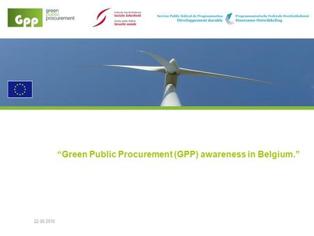22.06.2010 Green Public Procurement (GPP) awareness in Belgium.