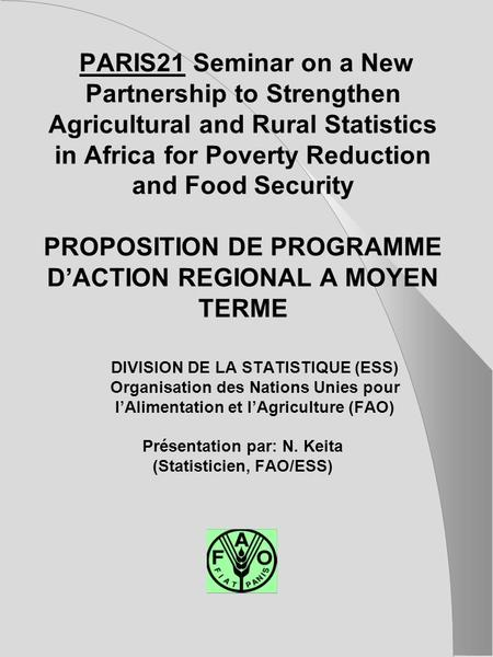 PARIS21 Seminar on a New Partnership to Strengthen Agricultural and Rural Statistics in Africa for Poverty Reduction and Food Security PROPOSITION DE PROGRAMME.