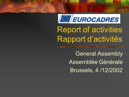 Report of activities Rapport dactivités General Assembly Assemblée Générale Brussels, 4 /12/2002.